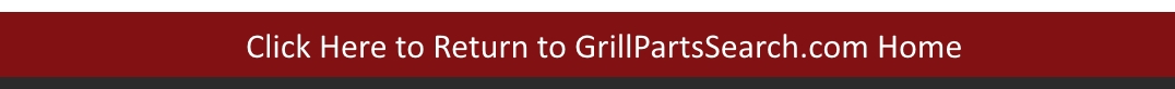 GrillPartsSearch.com Red bar. Click Here to Return to GrillPartsSearch.com Home